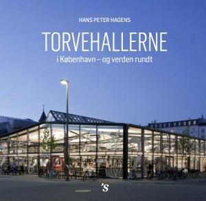 Torvehallerne-omslag, Torvehallerne i København – og verden rundt af Hans Peter Hagens