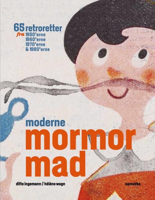 Moderne mormormad af Ditte Ingemann & Hélène Wagn